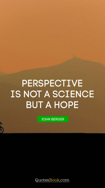 QUOTES BY Quote - Perspective is not a science but a hope. John Berger