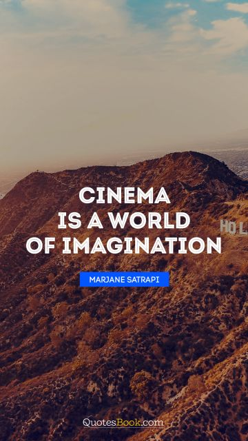 Cinema is a world of imagination