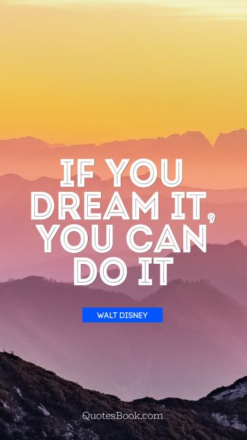 QUOTES BY Quote - If you dream it, you can do it. Walt Disney
