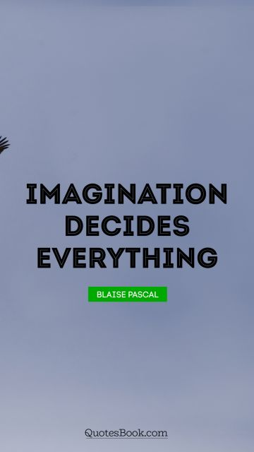 QUOTES BY Quote - Imagination decides everything. Blaise Pascal
