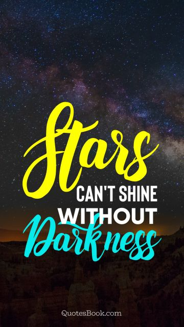 Imagination Quote - Stars can't shine without darkness. Unknown Authors