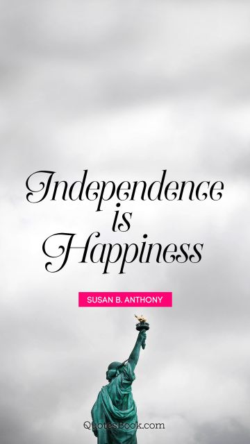 Search Results Quote - Independence is happiness. Susan B. Anthony