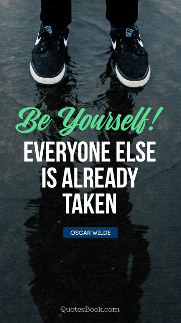 Inspirational Quote - Be yourself! Everyone else is already taken. Oscar Wilde