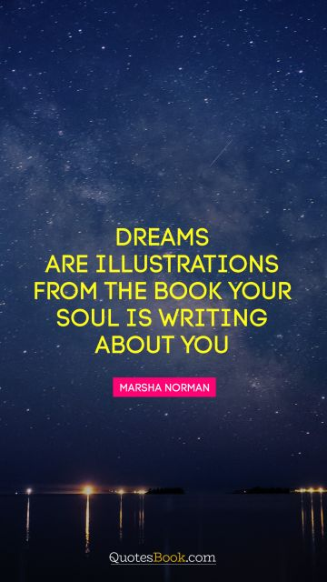Dreams are illustrations from the book your soul is writing about you