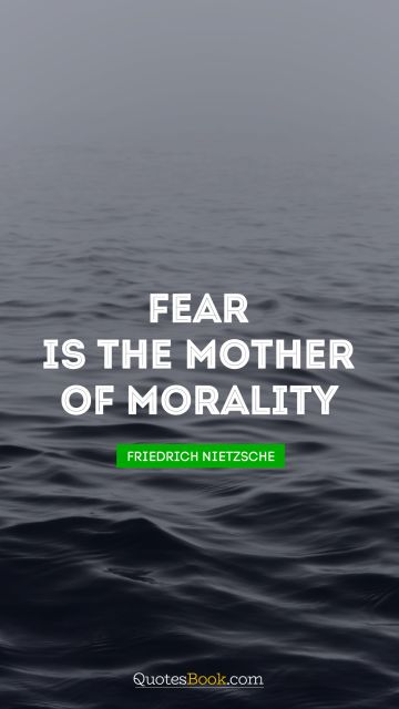 Fear is the mother of morality