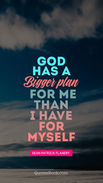 God has a good plan for me than I have for myself