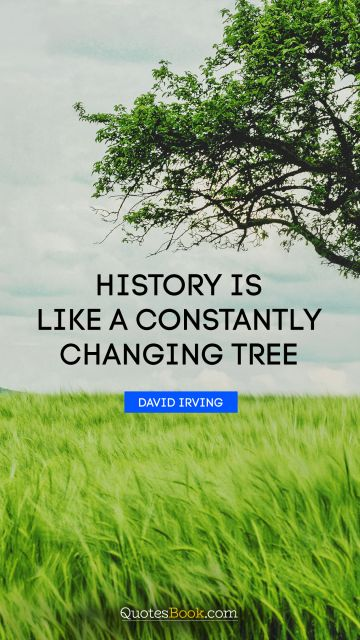 History is like a constantly changing tree