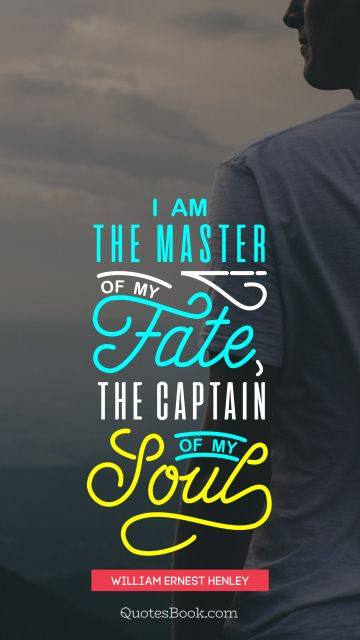 I am the master of my fate the captain of my soul