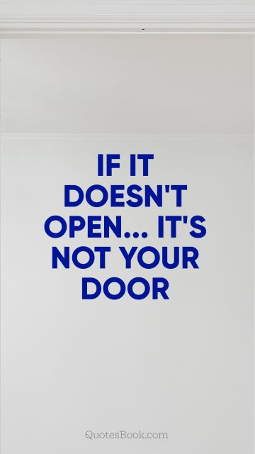 Inspirational Quote - If it doesn't open is not your door. Unknown Authors