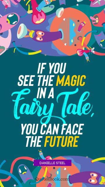 If you see the magic in a fairy tale, you can face the future