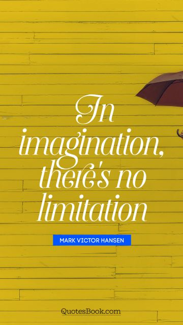 In imagination, there's no limitation