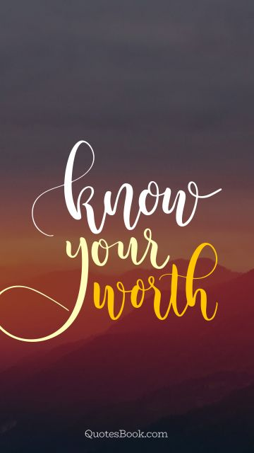 Inspirational Quote - Know your worth. Unknown Authors