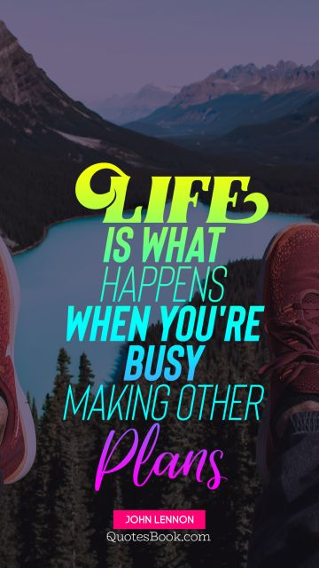 Life is what happens when you're busy making other plans