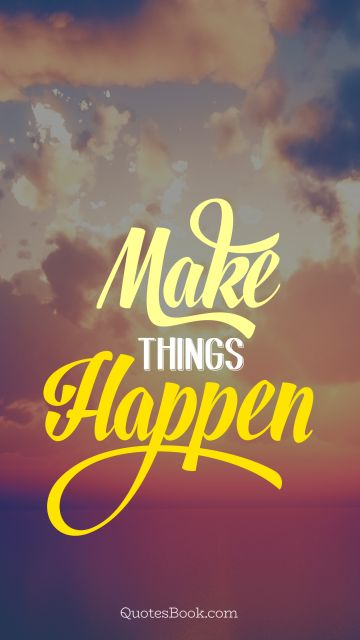 Inspirational Quote - Make things happen. Unknown Authors
