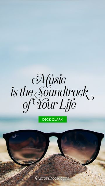 Music is the soundtrack of your life