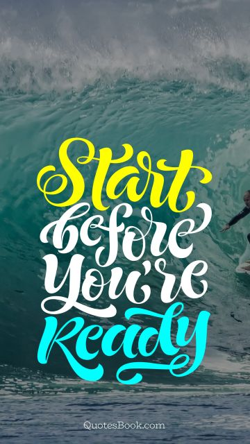 Inspirational Quote - Start before you're ready. Unknown Authors