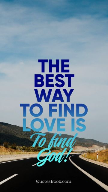 The best way to find love is to find God!