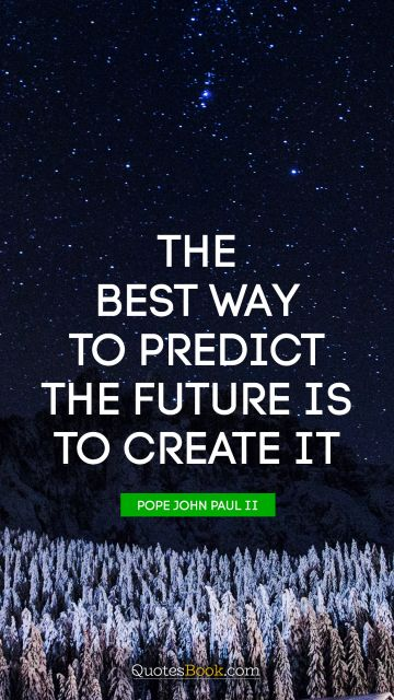 Inspirational Quote - The best way to predict the future is to create it. Peter Drucker