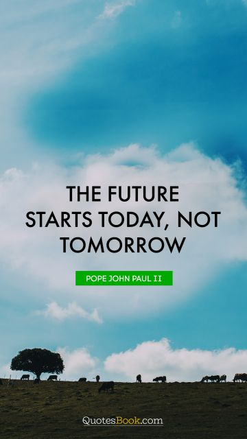 The future starts today, not tomorrow