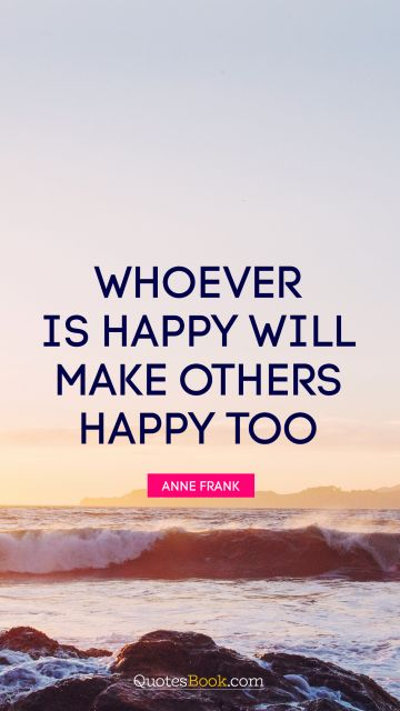 Whoever is happy will make others happy too