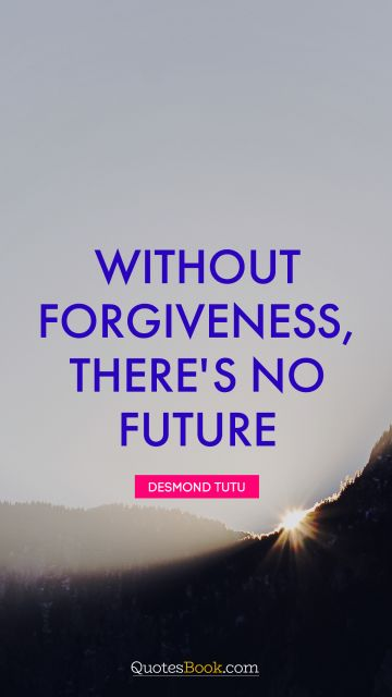 Without forgiveness, there's no future