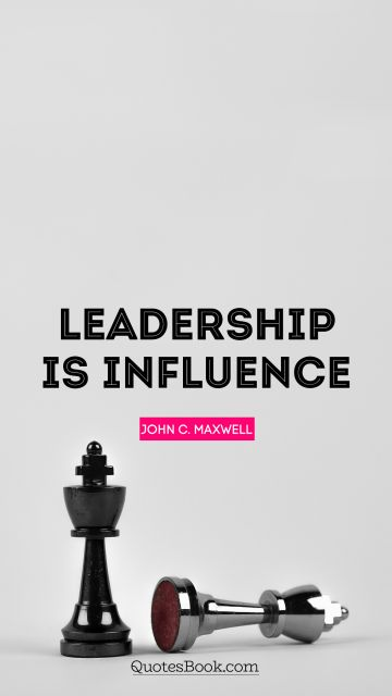 Leadership is influence