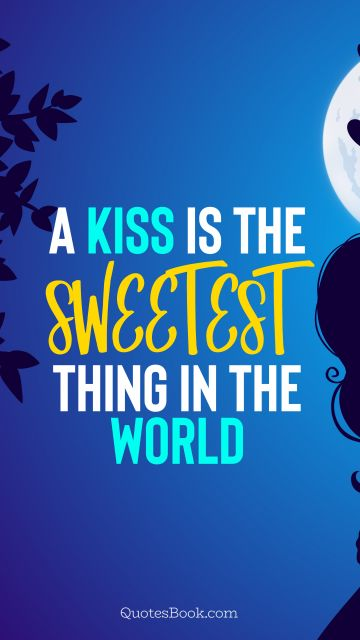 A kiss is the sweetest thing in the world