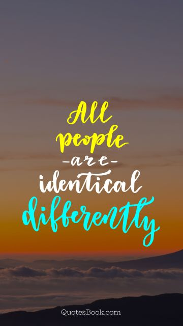 All people are identical differently