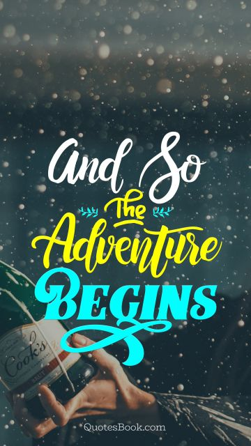 Life Quote - And So The Adventure Begins. Unknown Authors