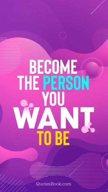 Become the person you want to be
