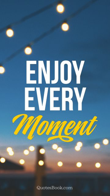 Search Results Quote - Enjoy every moment. Unknown Authors