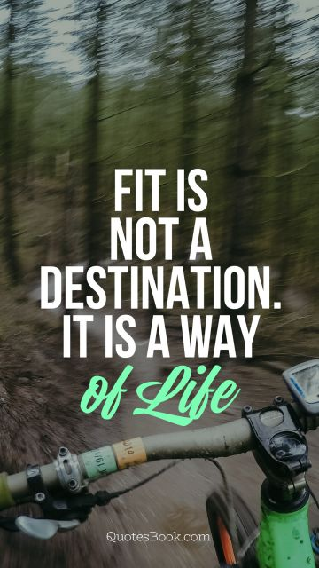 Life Quote - Fit is not adestination. It is a way  of life. Unknown Authors