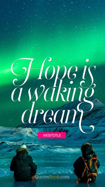 Life Quote - Hope is a waking dream. Aristotle