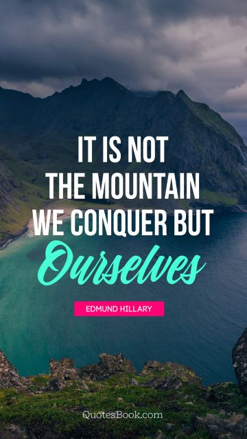Search Results Quote - It is not the mountain we conquer but ourselves. Edmund Hillary