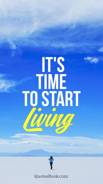 Search Results Quote - It's time to start living. Unknown Authors