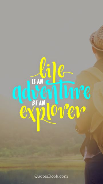 Life is an adventure be an explorer