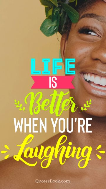 Life Quote - Life is better when you're laughing. Unknown Authors