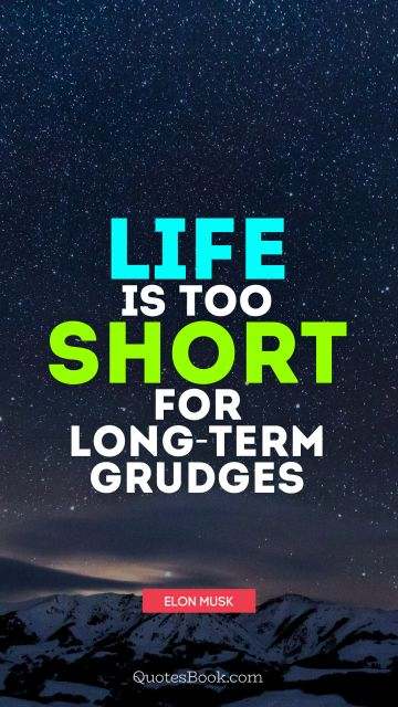 Life is too short for long-term grudges
