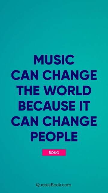 Music can change the world because it can change people