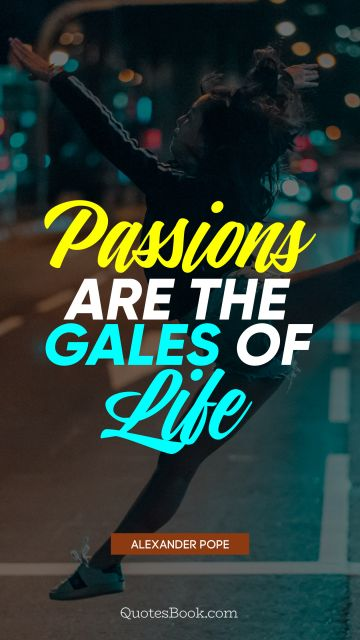 QUOTES BY Quote - Passions are the gales of life. Alexander Pope