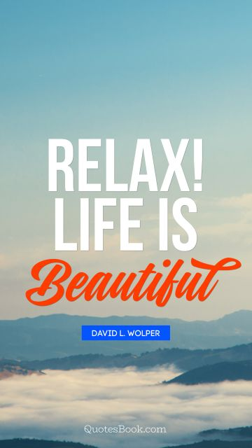 Relax! Life is beautiful