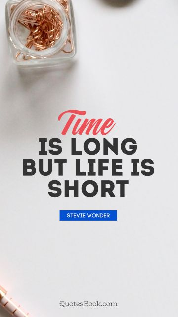 QUOTES BY Quote - Time is long but life is short. Stevie Wonder