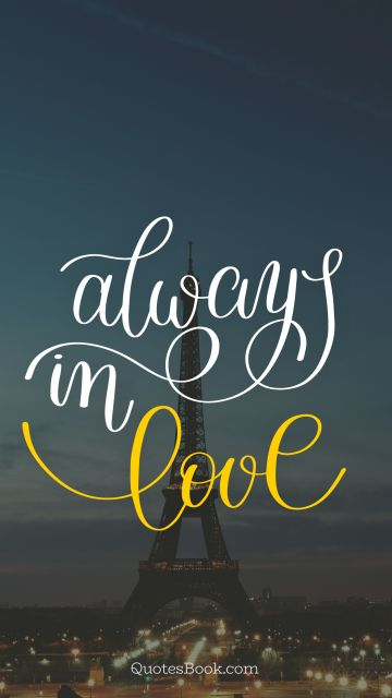 Love Quote - Always in love. Unknown Authors