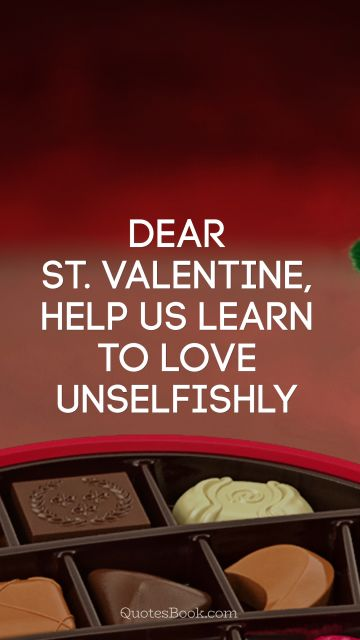Dear St. Valentine, help us learn to love unselfishly