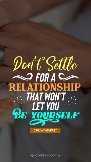 Don't settle for a relationship that won't let you be yourself