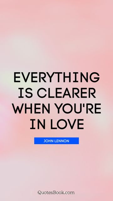 QUOTES BY Quote - Everything is clearer when you're in love. John Lennon