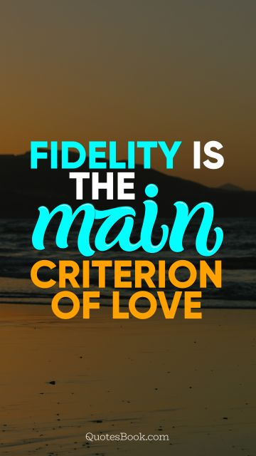 Fidelity is the main criterion of love