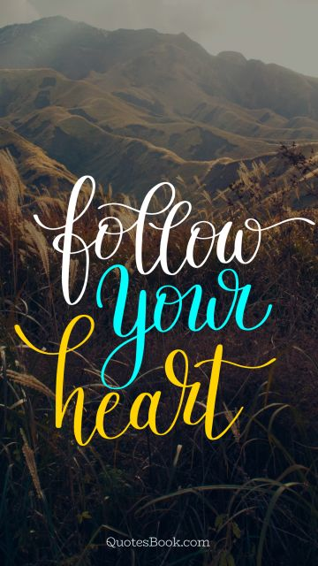 Love Quote - Follow your heart. Unknown Authors