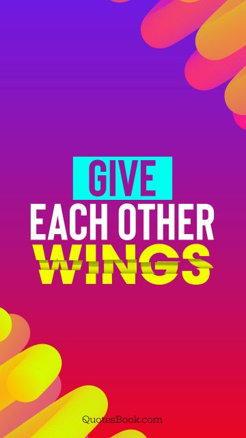 Love Quote - Give each other wings. QuotesBook