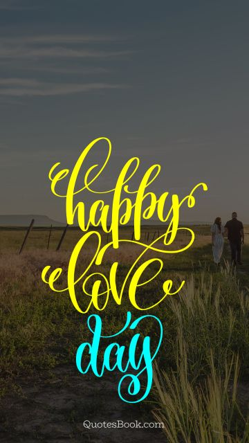Love Quote - Happy love day. Unknown Authors
